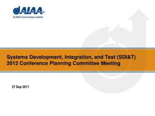 Systems Development, Integration, and Test (SDI&T)  2012 Conference Planning Committee Meeting
