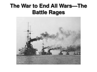 The War to End All Wars—The Battle Rages