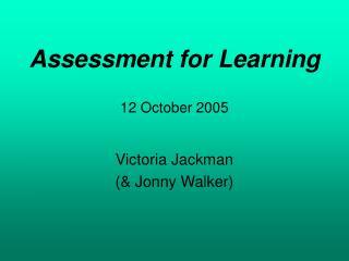 Assessment for Learning 12 October 2005