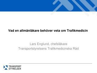 Vad en allmänläkare behöver veta om Trafikmedicin