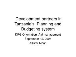 Development partners in Tanzania�s  Planning and Budgeting system