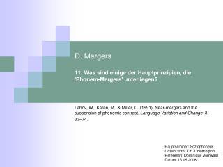 D. Mergers  11. Was sind einige der Hauptprinzipien, die 'Phonem-Mergers' unterliegen?