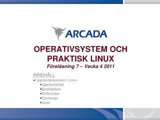 OPERATIVSYSTEM OCH PRAKTISK LINUX Föreläsning 7 – Vecka 4 2011