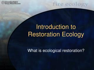 Introduction to Restoration Ecology What is ecological ...