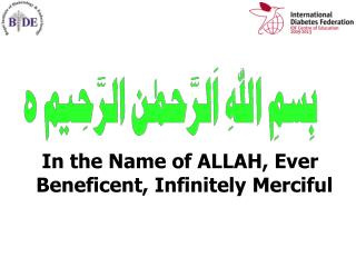 In the Name of ALLAH, Ever  Beneficent, Infinitely Merciful