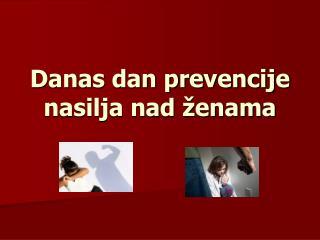 Danas dan prevencije nasilja nad ženama