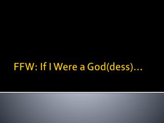 FFW: If I Were a God( dess )…