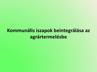 Kommun�lis iszapok beintegr�l�sa az agr�rtermel�sbe