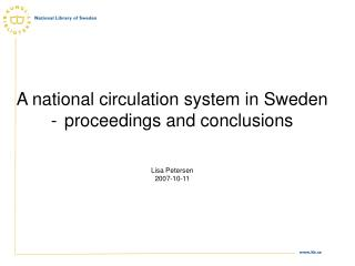 A national circulation system in Sweden proceedings and conclusions Lisa Petersen 2007-10-11