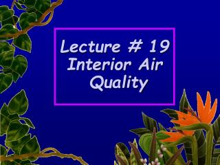 Lecture # 19 Interior Air   Quality