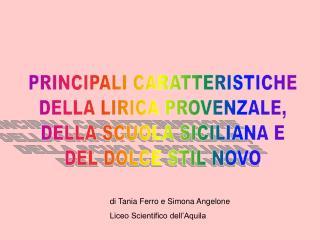 PRINCIPALI CARATTERISTICHE DELLA LIRICA PROVENZALE, DELLA SCUOLA SICILIANA E DEL DOLCE STIL NOVO