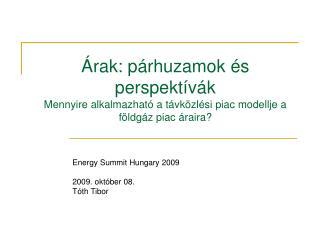 Energy Summit Hungary 2009 2009. október 08. Tóth Tibor