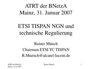 ATRT der BNetzA Mainz, 31. Januar 2007 ETSI TISPAN NGN und technische Regulierung