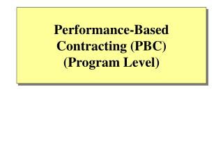 Performance-Based Contracting (PBC) (Program Level)