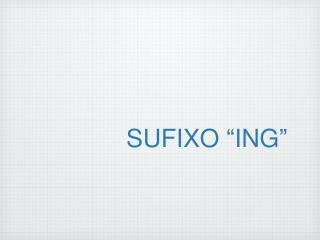 """SUFIXO """"ING"""""""