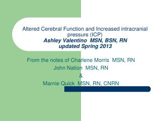 From the notes of Charlene Morris  MSN, RN  John Nation  MSN, RN &   Marnie Quick  MSN, RN, CNRN