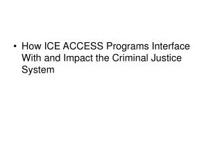How ICE ACCESS Programs Interface With and Impact the Criminal Justice System