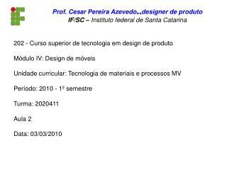202 - Curso superior de tecnologia em design de produto Módulo IV: Design de móveis