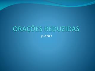 ORAÇÕES REDUZIDAS