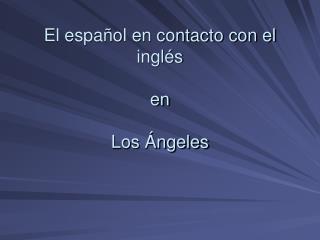 El español en contacto con el inglés en Los Ángeles