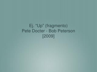 "Ej.  "" Up ""  (fragmento) Pete Docter - Bob Peterson [2009]"