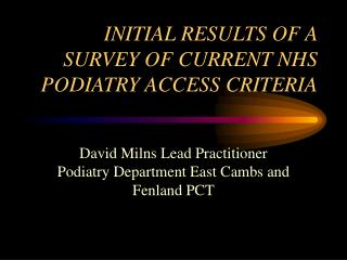 INITIAL RESULTS OF A SURVEY OF CURRENT NHS PODIATRY ACCESS CRITERIA