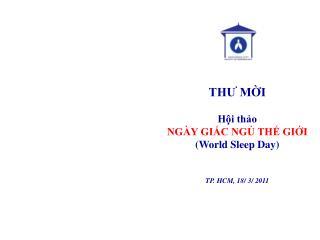 THƯ MỜI Hội thảo NGÀY GIẤC NGỦ THẾ GIỚI (World Sleep Day) TP. HCM, 18/ 3/ 2011