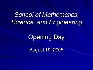 School of Mathematics, Science, and Engineering Opening Day