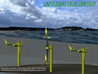 CAPTURING TIDAL ENERGY