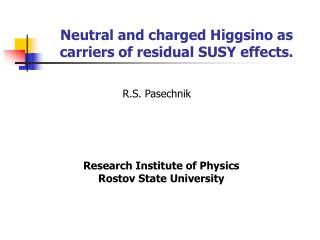Neutral and charged Higgsino as carriers of residual SUSY effects.