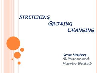 Stretching 			Growing 					Changing