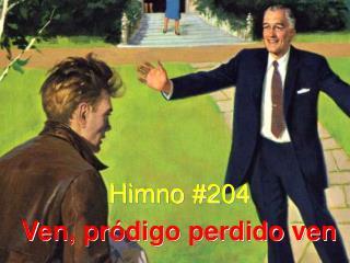 Himno #204 Ven, pródigo perdido ven