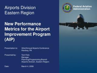Airports Division Eastern Region New Performance Metrics for the Airport Improvement Program (AIP)