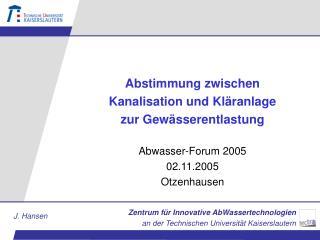 Abstimmung zwischen  Kanalisation und Kläranlage zur Gewässerentlastung Abwasser-Forum 2005