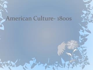 American Culture- 1800s