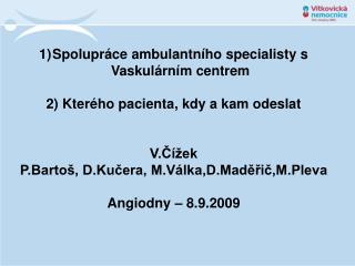 Spolupráce ambulantního specialisty s Vaskulárním centrem  2) Kterého pacienta, kdy a kam odeslat