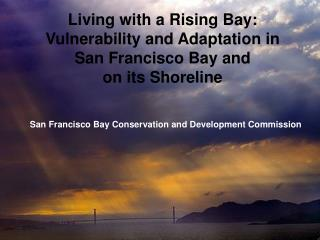 Living with a Rising Bay: Vulnerability and Adaptation in San Francisco Bay and on its Shoreline
