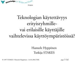 Hannele Hyppönen Tutkija  STAKES