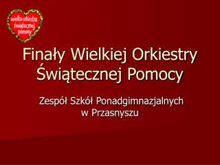 Finały Wielkiej Orkiestry Świątecznej Pomocy
