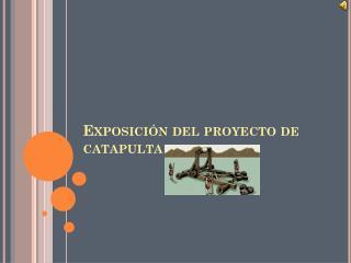 Exposici�n del proyecto de catapulta