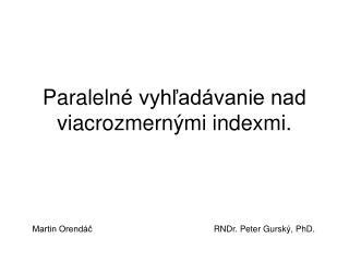 Paraleln é vyhľadávanie nad viacrozmernými indexmi.