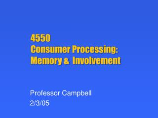 4550 Consumer Processing: Memory &  Involvement