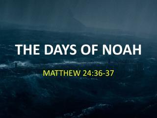 THE DAYS OF NOAH