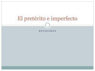 El pretérito e imperfecto