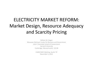 ELECTRICITY MARKET REFORM:  Market Design, Resource Adequacy and Scarcity Pricing