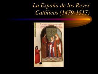 La Espa a de los Reyes Cat licos 1479-1517