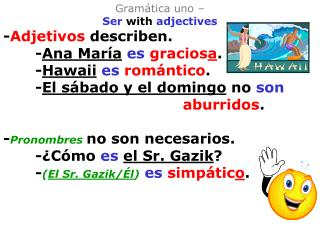 Gramática uno – Ser  with  adjectives - Adjetivos  describen.  		- Ana María es gracios a .