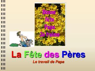 La F ête des Pères Le travail de Papa
