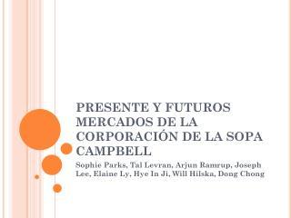 PRESENTE Y FUTUROS MERCADOS DE LA CORPORACIÓN DE LA SOPA CAMPBELL