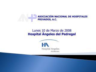 Lunes 10 de Marzo de 2008 Hospital Ángeles del Pedregal